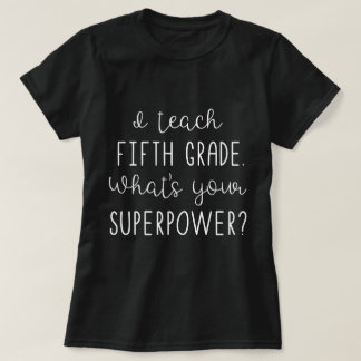 I teach fifth grade. What's your SUPERPOWER? T-Shirt
