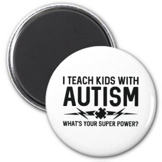 I Teach Kids With Autism Magnet