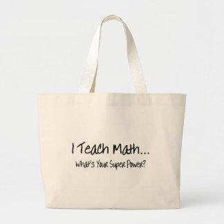 I Teach Math Whats Your Super Power Jumbo Tote Bag
