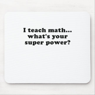I Teach Math Whats Your Superpower Mouse Pad