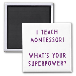 I Teach Montessori What's Your Superpower? Square Magnet