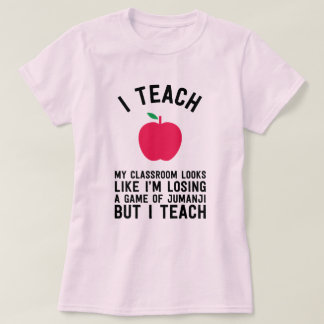 I teach my classroom looks like I'm losing a game T-Shirt