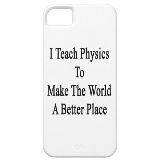I Teach Physics To Make The World A Better Place iPhone 5 Case