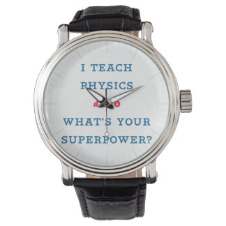 I Teach Physics What's Your Superpower Watch