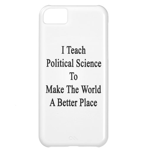 I Teach Political Science To Make The World A Bett iPhone 5C Cases