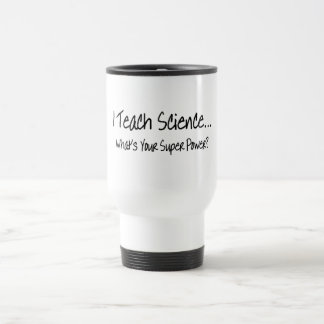 I Teach Science Whats Your Super Power Stainless Steel Travel Mug