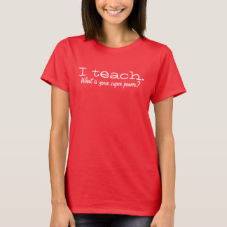 I teach what is your super power shirt