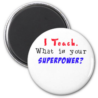 I Teach. What is your SUPERPOWER? 6 Cm Round Magnet