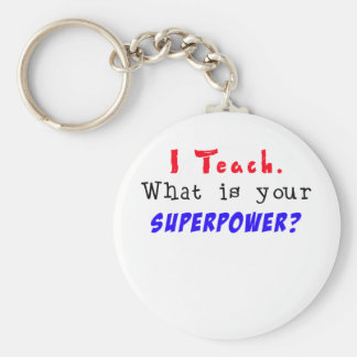 I Teach. What is your SUPERPOWER? Key Ring