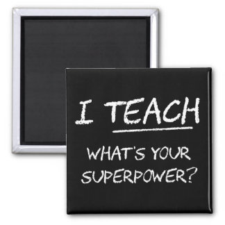 I Teach What Is Your Superpower? Fridge Magnet