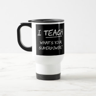 I Teach What Is Your Superpower? Stainless Steel Travel Mug