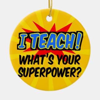 I Teach What's Your Superpower Superhero Teacher Ceramic Ornament