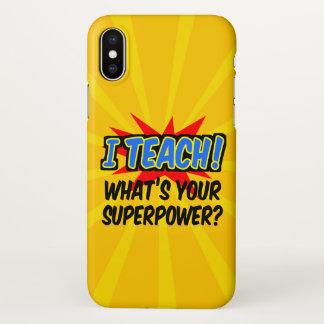 I Teach What's Your Superpower Superhero Teacher iPhone X Case