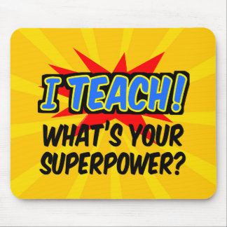 I Teach What's Your Superpower Superhero Teacher Mouse Pad