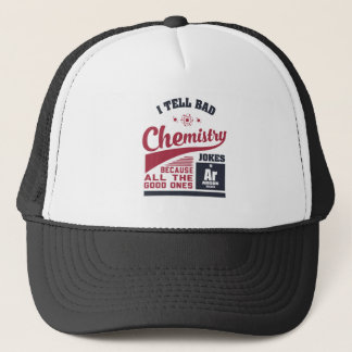 I Tell Bad Chemistry Jokes Trucker Hat