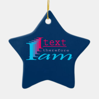 I text, therefore I am Ceramic Ornament