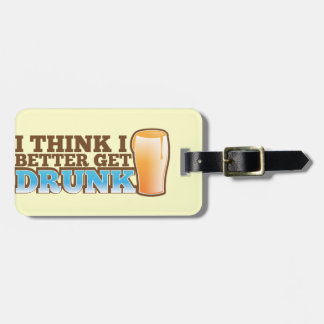 I think I better get DRUNK Luggage Tag