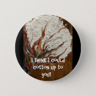 I Think I Could Cotton Up to You 6 Cm Round Badge