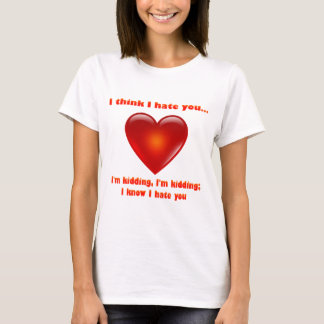 i think I hate you ver.2 T-Shirt