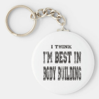 I Think I m Best In Body Building Keychains