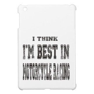 I Think I m Best In Motorcycle Racing iPad Mini Cases