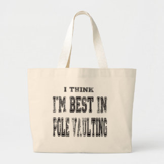 I Think I m Best In Pole Vaulting Bags
