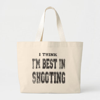 I Think I m Best In Shooting Bags