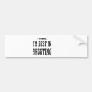I Think I m Best In Shooting Bumper Sticker