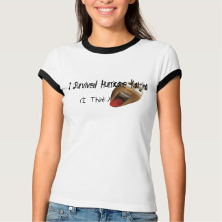 I Think I Survived Hurricane Katrina T-Shirt