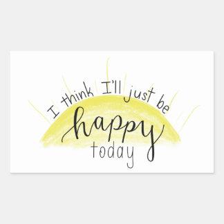 """I Think I'll Just Be Happy Today"" Sticker"
