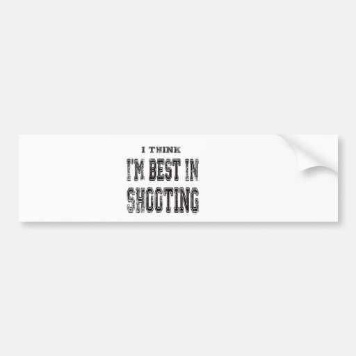 I Think I'm Best In Shooting Bumper Sticker