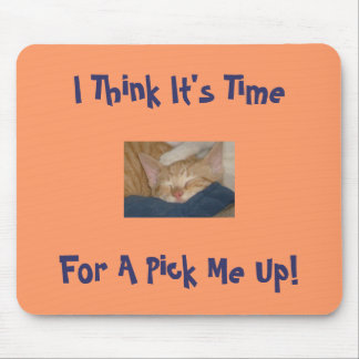 I Think It's Time, For A Pick Me Up! Mouse Mat