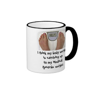 I think my body weight is catching up to my... ringer mug