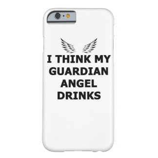 I Think My Guardian Angel Drinks Barely There iPhone 6 Case