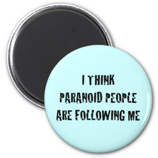 I Think Paranoid People are Following Me 6 Cm Round Magnet