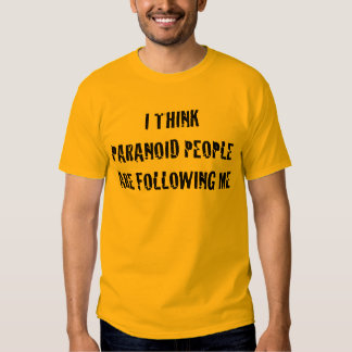 I Think Paranoid People are Following Me Tee Shirt