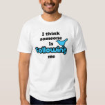I think someone is following me t shirts