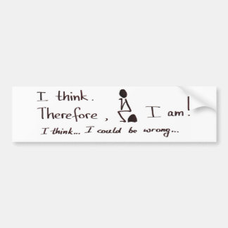 I think therefore I am Bumper Sticker