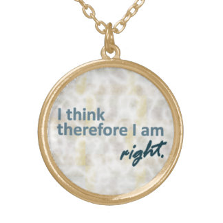 I think therefore I am right Round Necklace