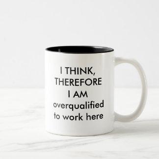 I THINK, THEREFORE I AMoverqualified to work here Two-Tone Coffee Mug