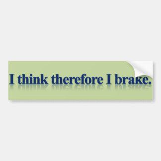 I Think Therefore I Brake Bumper Sticker