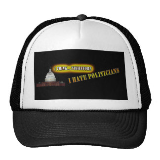 I Think, Therefore I hate Politicians Cap