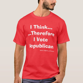 I Think... ...Therefore I Vote Republican, -SFG... T-Shirt