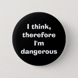 """""""I think, therefore I'm dangerous"""" Funny Quote 6 Cm Round Badge"""