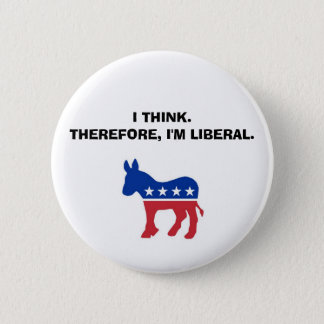 """I Think. Therefore, I'm Liberal."" Button"