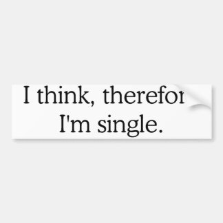 I Think Therefore I'm Single Bumper Sticker