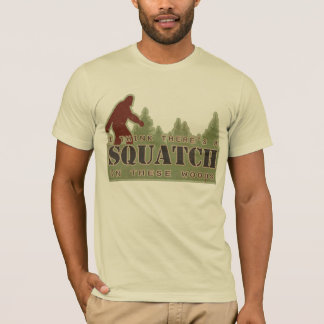I Think There's A Squatch In These Woods T-Shirt