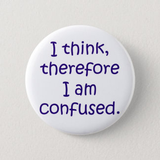 I think, therfore I am confused 6 Cm Round Badge