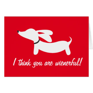 I think you are wienerful Dachshund Greeting Card