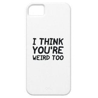 I Think You're Weird Too Barely There iPhone 5 Case
